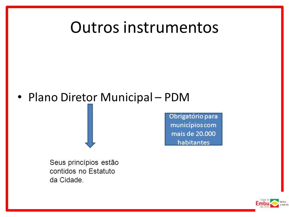Outros instrumentos Plano Diretor Municipal – PDM Seus princípios estão contidos no Estatuto da Cidade.