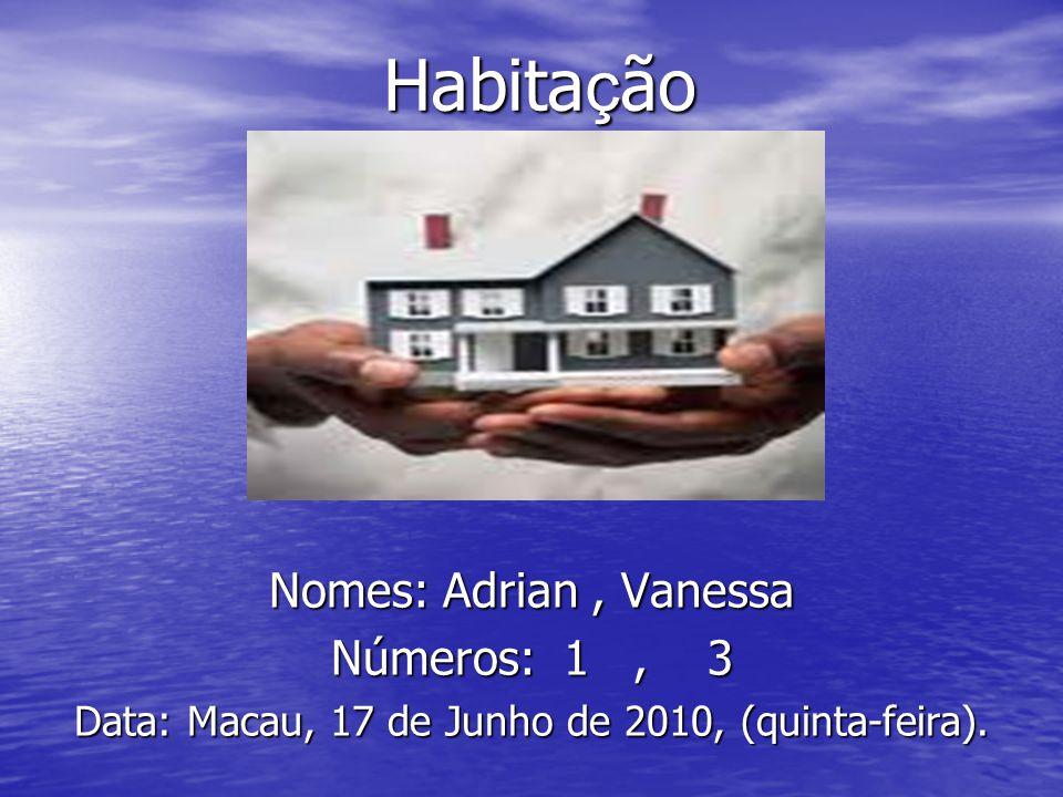 Habita ç ão Nomes: Adrian, Vanessa Números: 1, 3 Data: Macau, 17 de Junho de 2010, (quinta-feira).