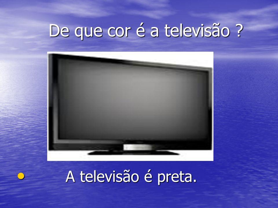 De que cor é a televisão ? De que cor é a televisão ? A televisão é preta. A televisão é preta.