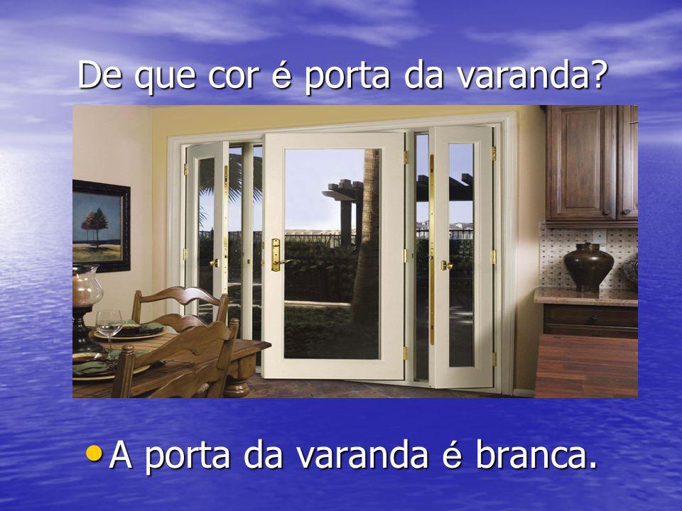 De que cor é porta da varanda? De que cor é porta da varanda? A porta da varanda é branca. A porta da varanda é branca.