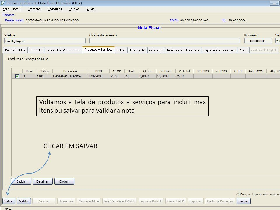 Voltamos a tela de produtos e serviços para incluir mas itens ou salvar para validar a nota CLICAR EM SALVAR