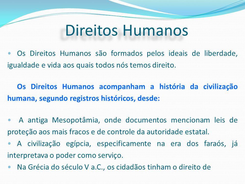 Direitos Humanos Os Direitos Humanos são formados pelos ideais de liberdade, igualdade e vida aos quais todos nós temos direito. Os Direitos Humanos a
