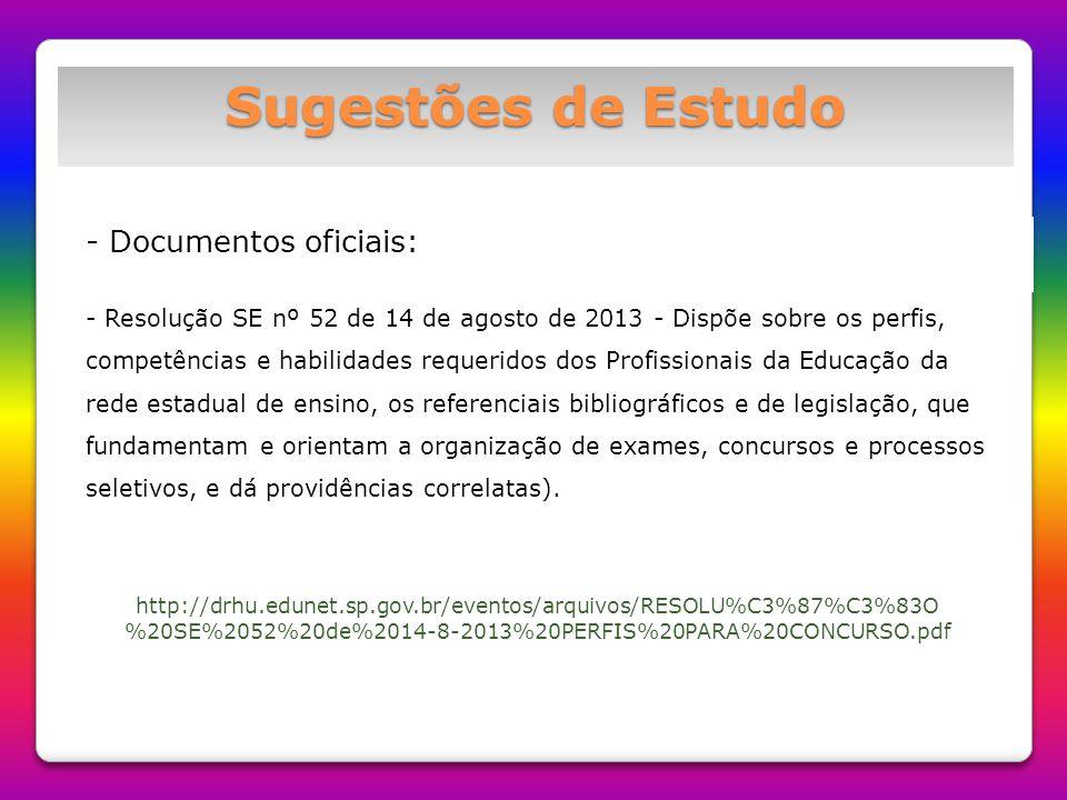 Sugestões de Estudo - Documentos oficiais: - Resolução SE nº 52 de 14 de agosto de 2013 - Dispõe sobre os perfis, competências e habilidades requerido