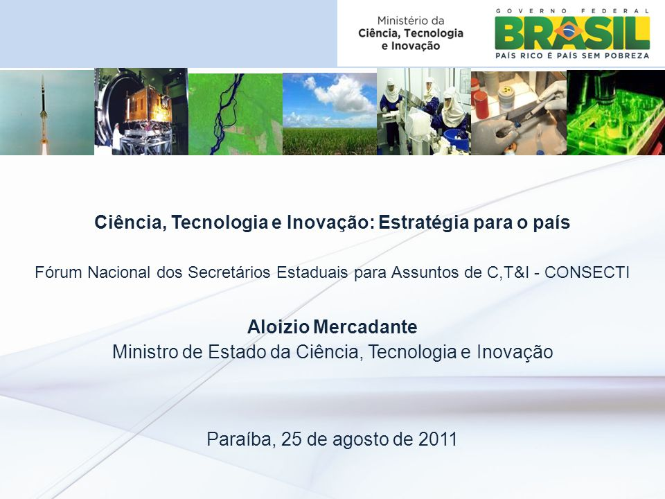 CONSOLIDAR A LIDERANÇA NA ECONOMIA DO CONHECIMENTO NATURAL (Agricultura, Minérios, Gás e Petróleo) 2 DESAFIOS TRANSFORMAR C,T & I COMO EIXO ESTRUTURANTE DO DESENVOLVIMENTO ( 3º meta do PPA) ECONOMIA DO CONHECIMENTO E INFORMAÇÃO PAPEL DO MCTI: IMPULSO A NOVA ECONOMIA BRASILEIRA ECONOMIA VERDE E SUSTENTABILIDADE