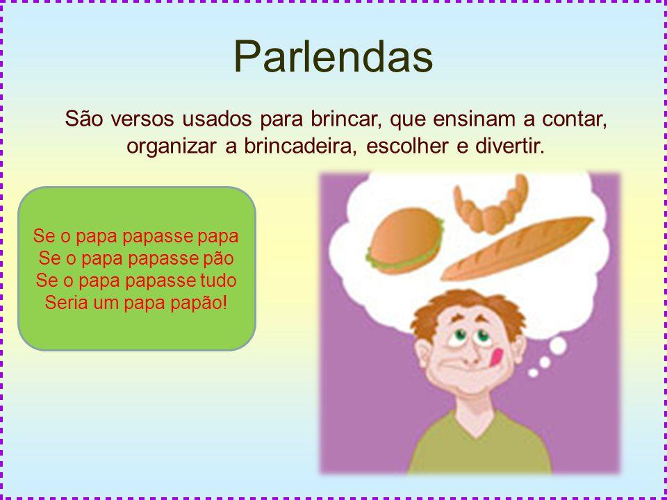 Parlendas São versos usados para brincar, que ensinam a contar, organizar a brincadeira, escolher e divertir. Se o papa papasse papa Se o papa papasse