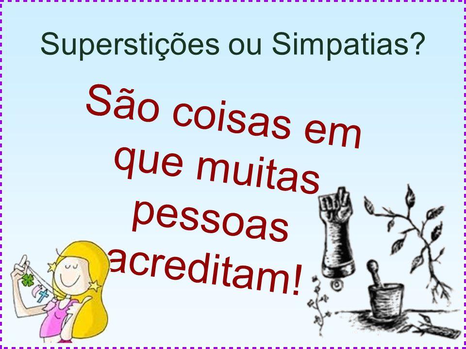 Superstições ou Simpatias? São coisas em que muitas pessoas acreditam!
