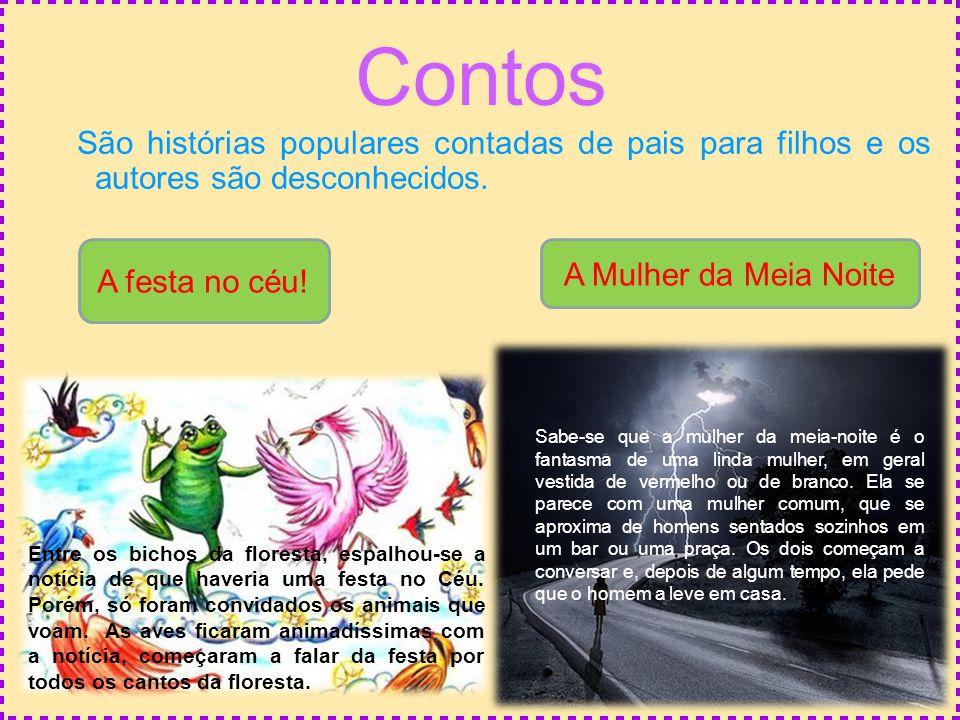 Contos São histórias populares contadas de pais para filhos e os autores são desconhecidos. A festa no céu! A Mulher da Meia Noite Sabe-se que a mulhe