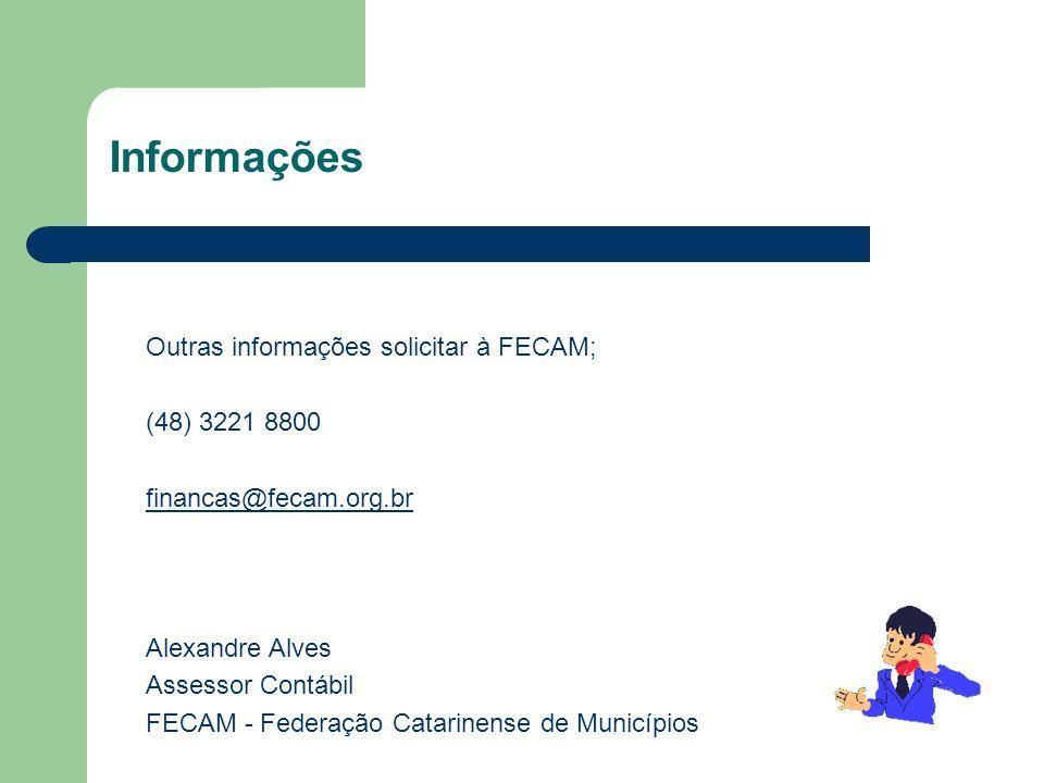 Informações Outras informações solicitar à FECAM; (48) 3221 8800 financas@fecam.org.br Alexandre Alves Assessor Contábil FECAM - Federação Catarinense de Municípios