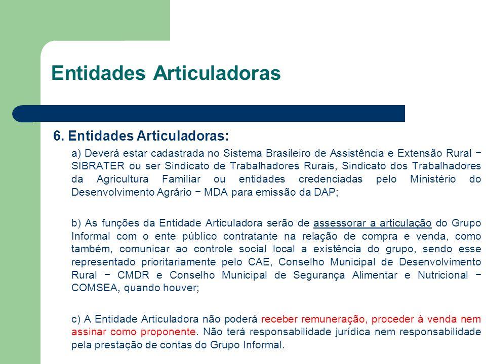 Entidades Articuladoras 6. Entidades Articuladoras: a) Deverá estar cadastrada no Sistema Brasileiro de Assistência e Extensão Rural − SIBRATER ou ser