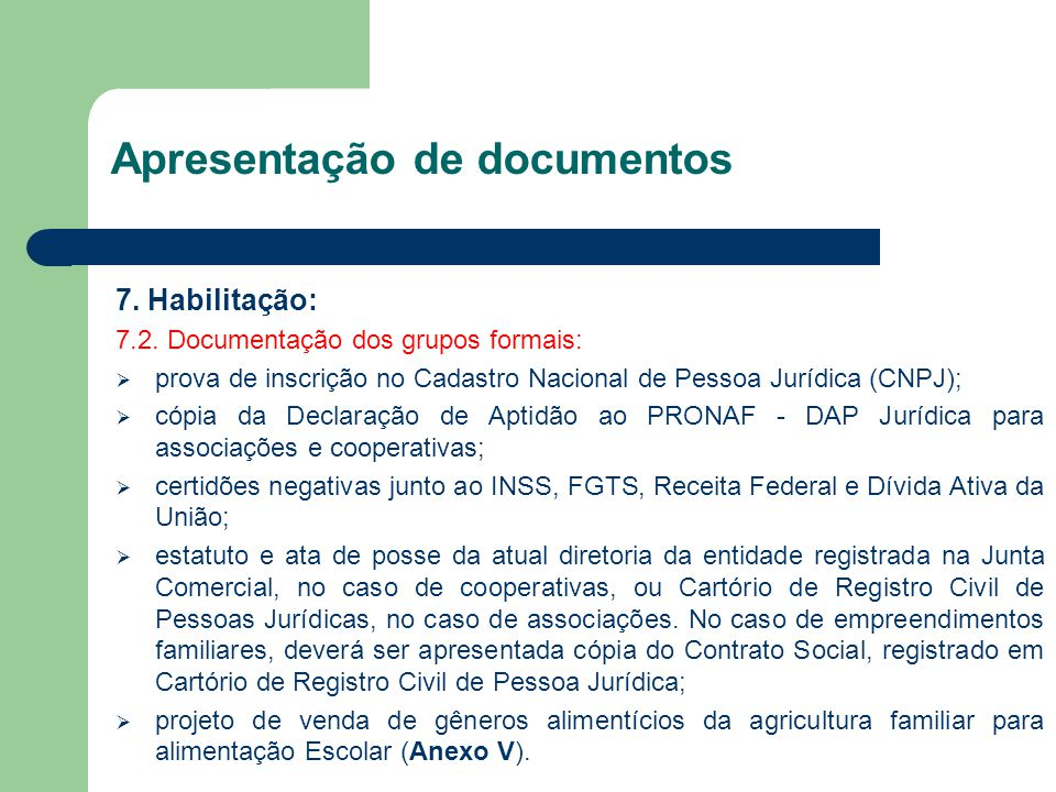 7. Habilitação: 7.2. Documentação dos grupos formais:  prova de inscrição no Cadastro Nacional de Pessoa Jurídica (CNPJ);  cópia da Declaração de Ap