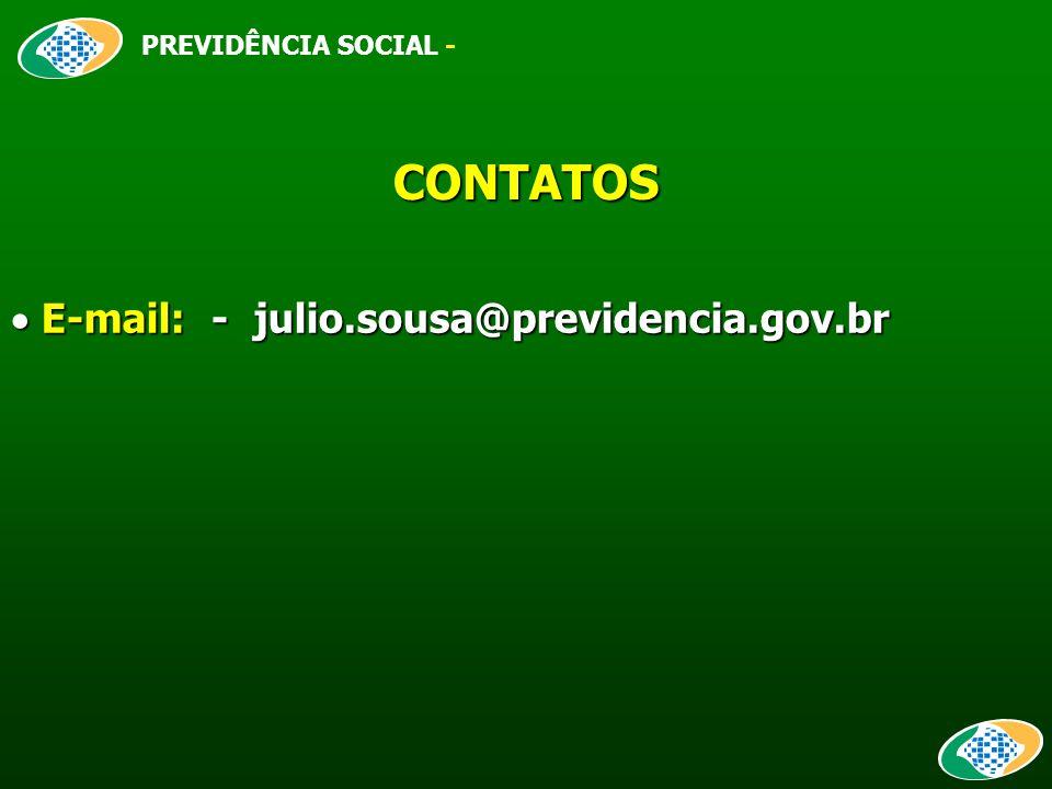CONTATOS  E-mail: - julio.sousa@previdencia.gov.br PREVIDÊNCIA SOCIAL -