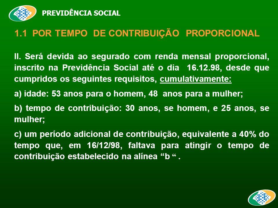 PREVIDÊNCIA SOCIAL 1.1 POR TEMPO DE CONTRIBUIÇÃO PROPORCIONAL II.