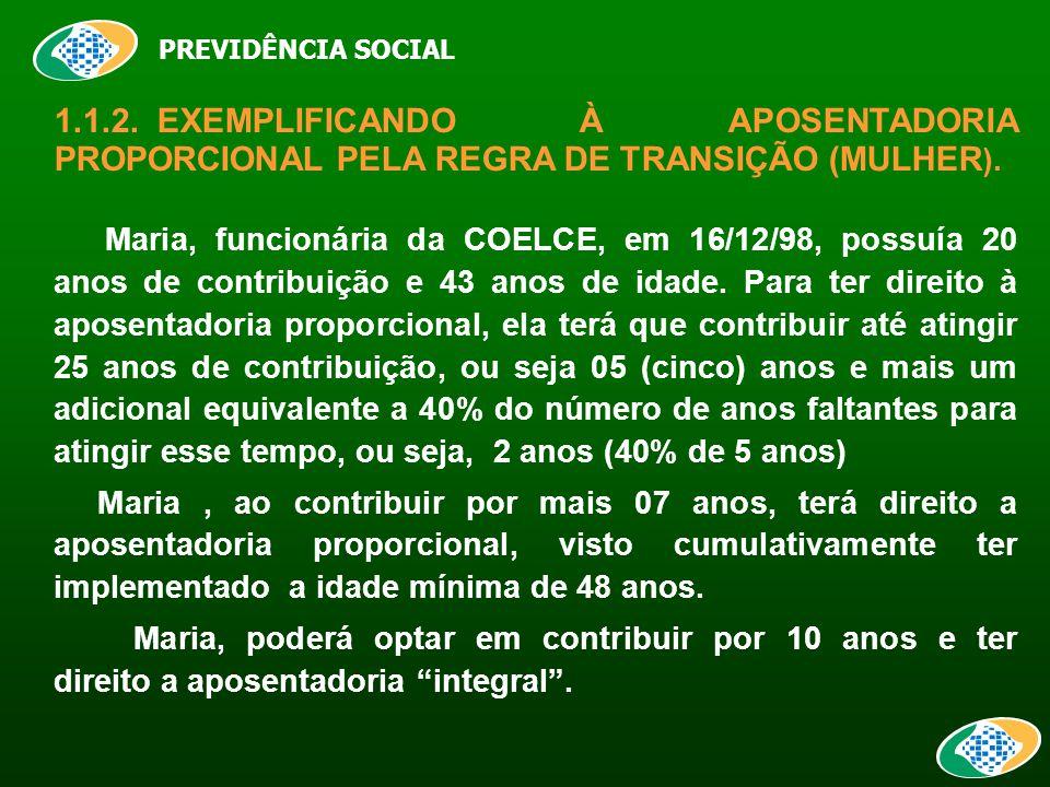 PREVIDÊNCIA SOCIAL 1.1.2.EXEMPLIFICANDO À APOSENTADORIA PROPORCIONAL PELA REGRA DE TRANSIÇÃO (MULHER ).