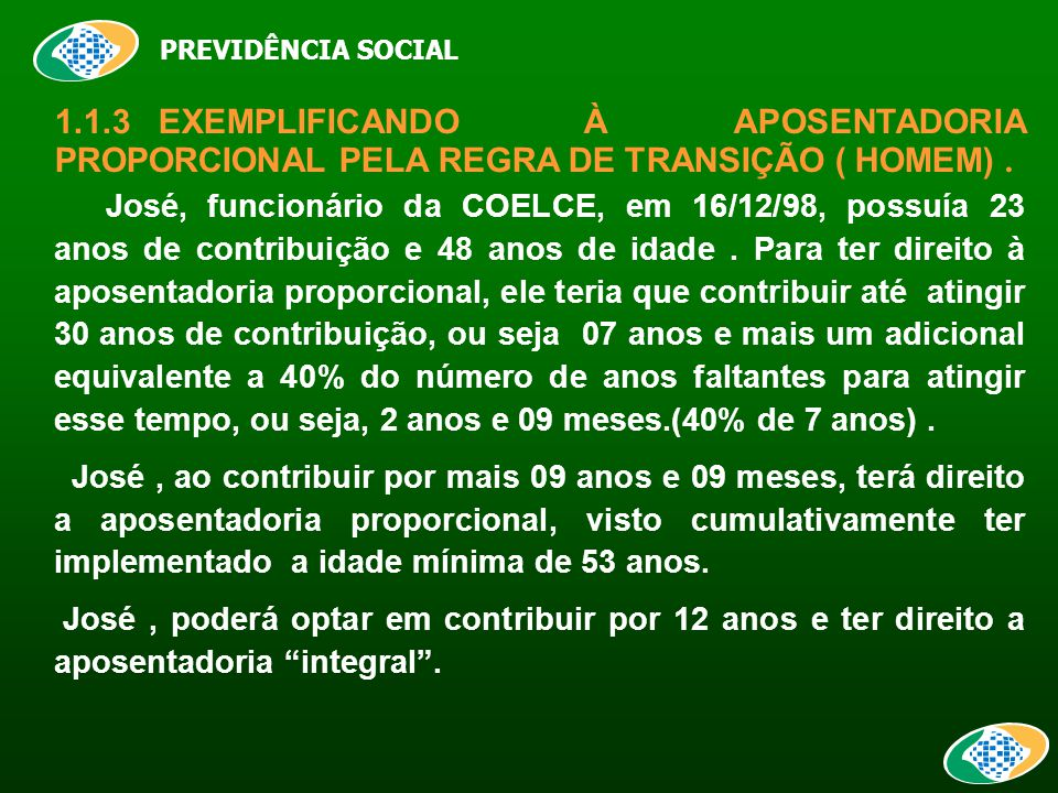 PREVIDÊNCIA SOCIAL 1.1.3EXEMPLIFICANDO À APOSENTADORIA PROPORCIONAL PELA REGRA DE TRANSIÇÃO ( HOMEM).
