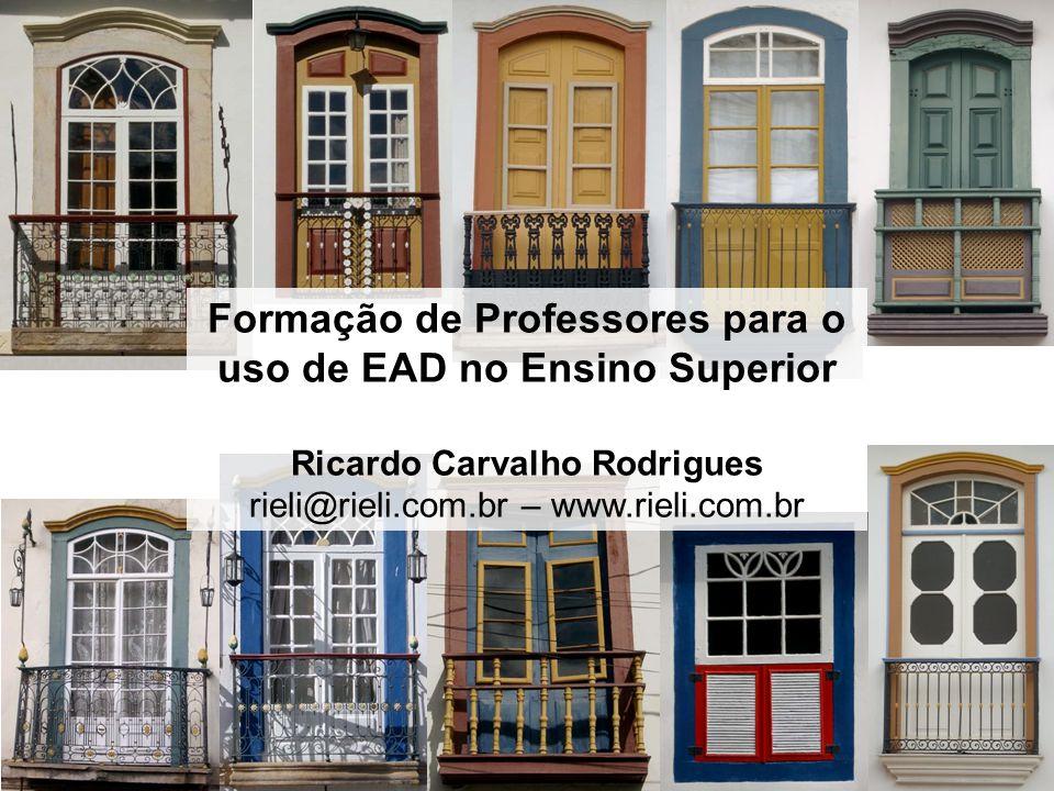 Formação de Professores para o uso de EAD no Ensino Superior Ricardo Carvalho Rodrigues rieli@rieli.com.br – www.rieli.com.br