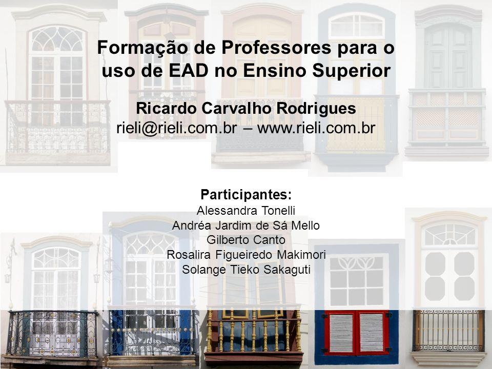 Formação de Professores para o uso de EAD no Ensino Superior Ricardo Carvalho Rodrigues rieli@rieli.com.br – www.rieli.com.br Participantes: Alessandr