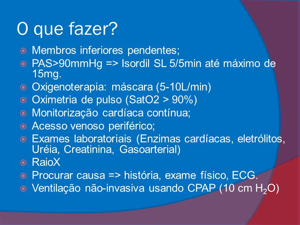 Membros inferiores pendentes;  PAS>90mmHg => Isordil SL 5/5min até máximo de 15mg.  Oxigenoterapia: máscara (5-10L/min)  Oximetria de pulso (SatO