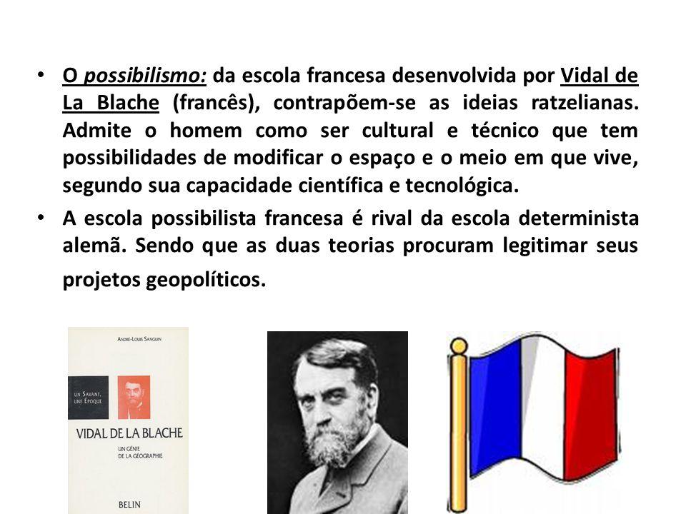 O possibilismo: da escola francesa desenvolvida por Vidal de La Blache (francês), contrapõem-se as ideias ratzelianas. Admite o homem como ser cultura
