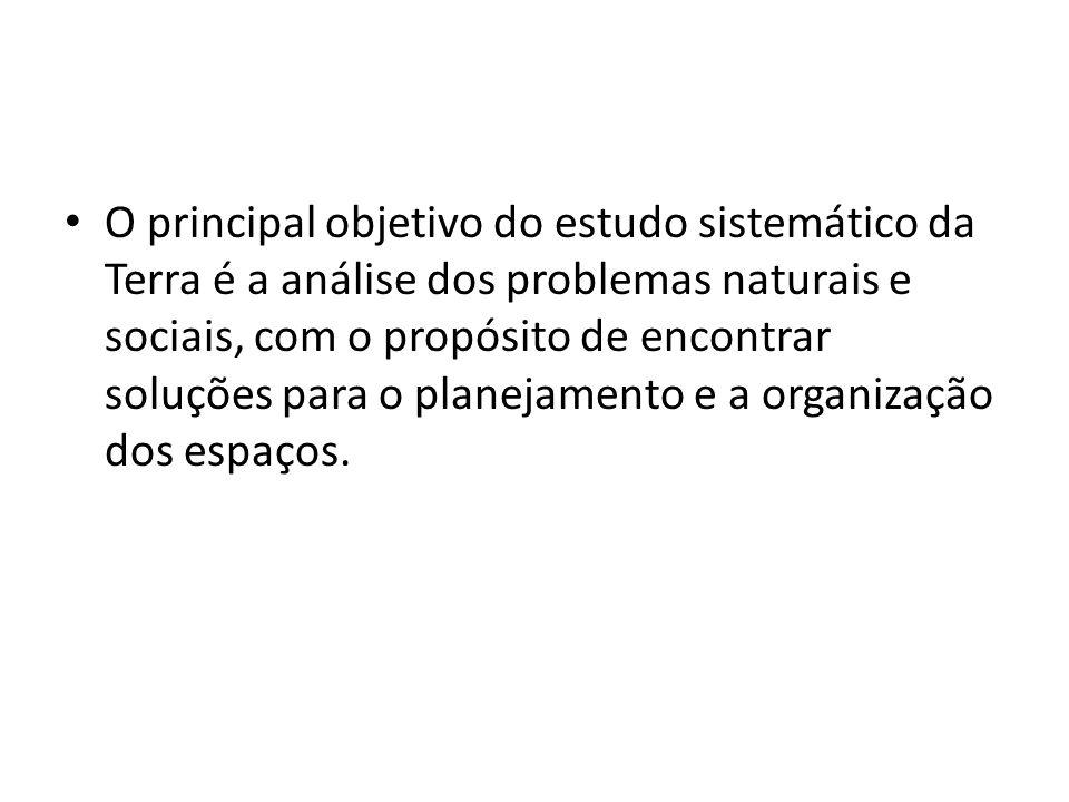 O principal objetivo do estudo sistemático da Terra é a análise dos problemas naturais e sociais, com o propósito de encontrar soluções para o planeja
