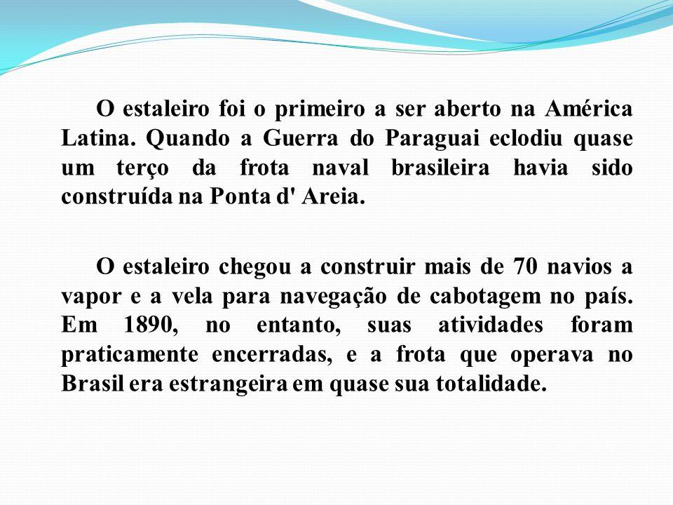 O estaleiro foi o primeiro a ser aberto na América Latina. Quando a Guerra do Paraguai eclodiu quase um terço da frota naval brasileira havia sido con