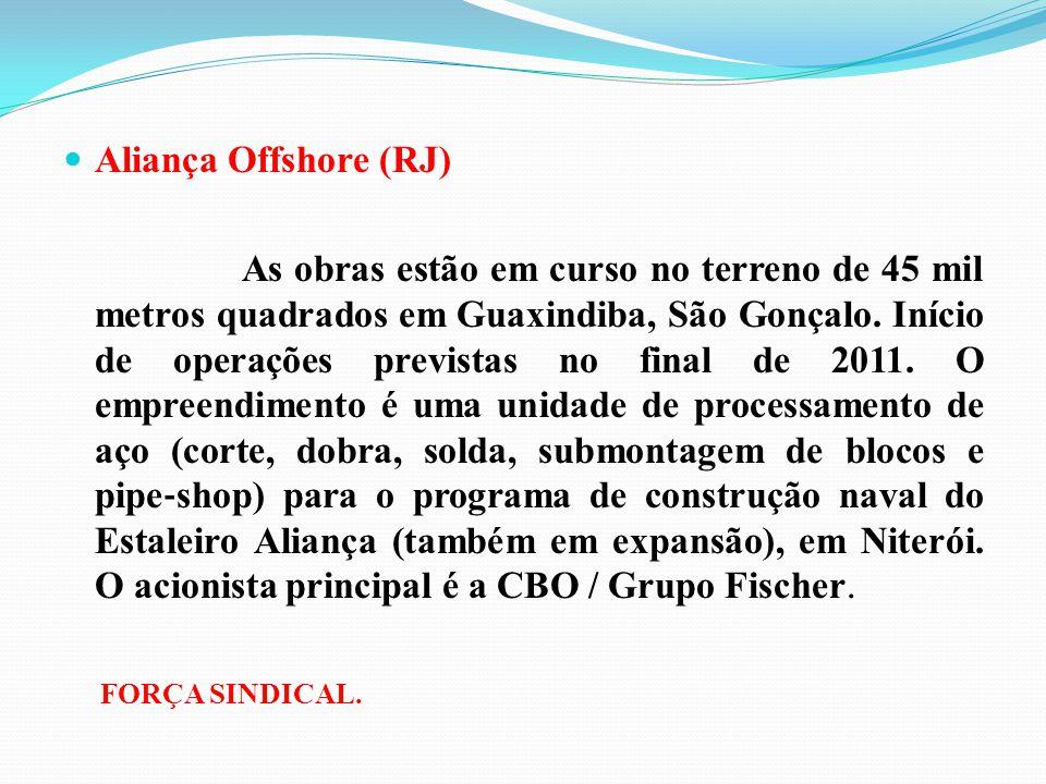 Aliança Offshore (RJ) As obras estão em curso no terreno de 45 mil metros quadrados em Guaxindiba, São Gonçalo. Início de operações previstas no final