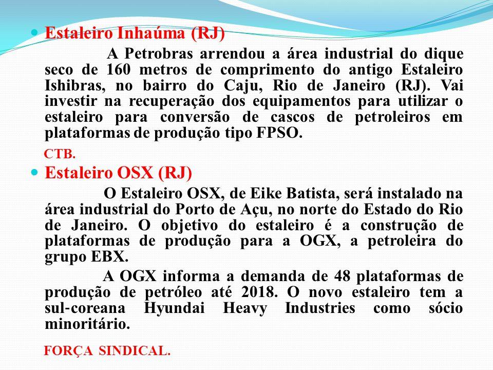 Estaleiro Inhaúma (RJ) A Petrobras arrendou a área industrial do dique seco de 160 metros de comprimento do antigo Estaleiro Ishibras, no bairro do Ca