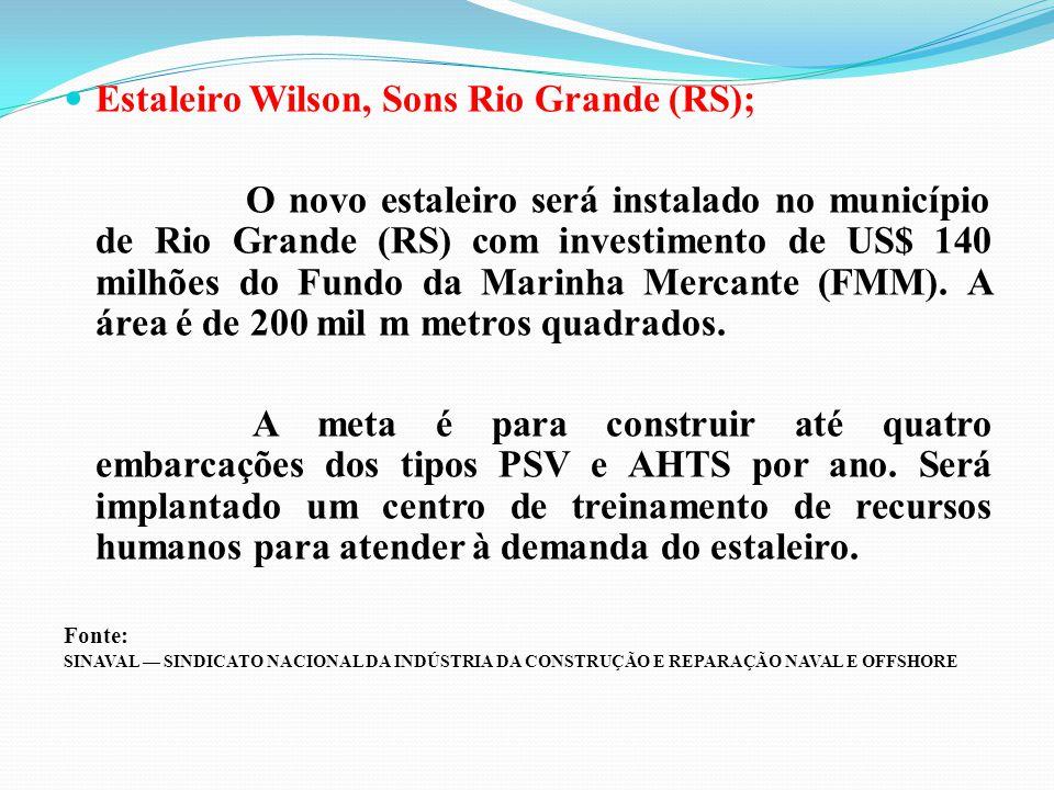 Estaleiro Wilson, Sons Rio Grande (RS); O novo estaleiro será instalado no município de Rio Grande (RS) com investimento de US$ 140 milhões do Fundo d