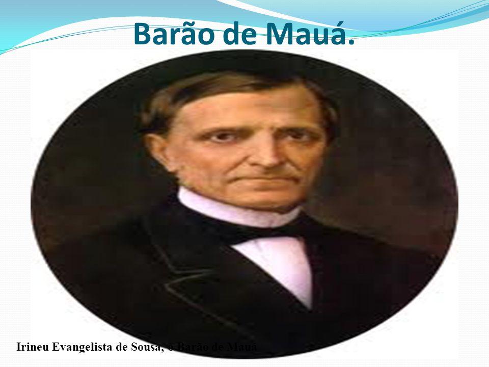 Em 11 de agosto de 1846, Irineu Evangelista de Sousa, o Barão de Mauá, tornou-se proprietário do Estabelecimento de Fundição e Estaleiros da Ponta d Areia, em Niterói, Rio de Janeiro.