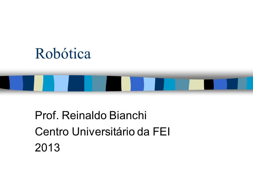Robótica Prof. Reinaldo Bianchi Centro Universitário da FEI 2013