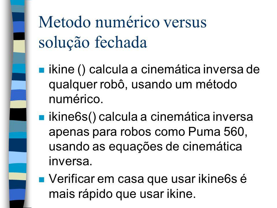 Metodo numérico versus solução fechada n ikine () calcula a cinemática inversa de qualquer robô, usando um método numérico. n ikine6s() calcula a cine