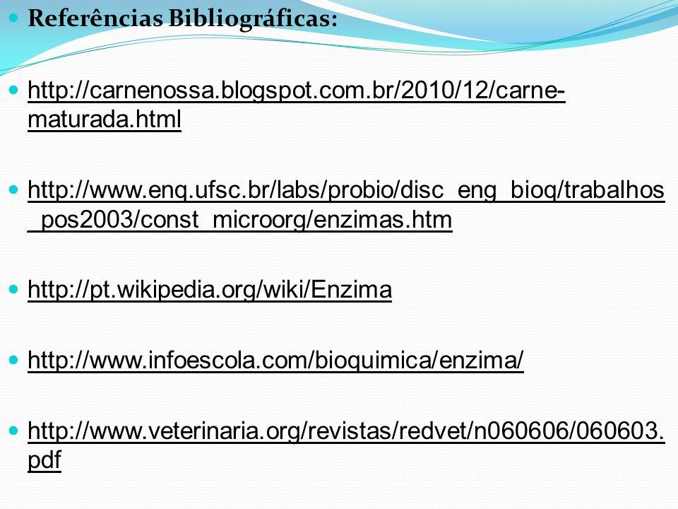 Referências Bibliográficas: http://carnenossa.blogspot.com.br/2010/12/carne- maturada.html http://www.enq.ufsc.br/labs/probio/disc_eng_bioq/trabalhos
