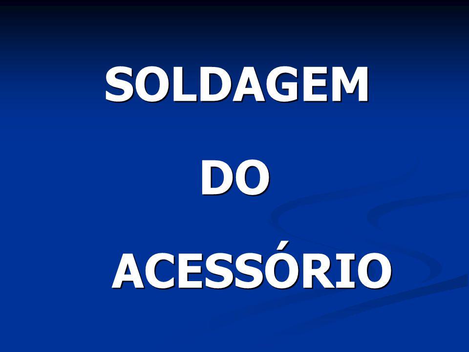 SOLDAGEM DO ACESSÓRIO