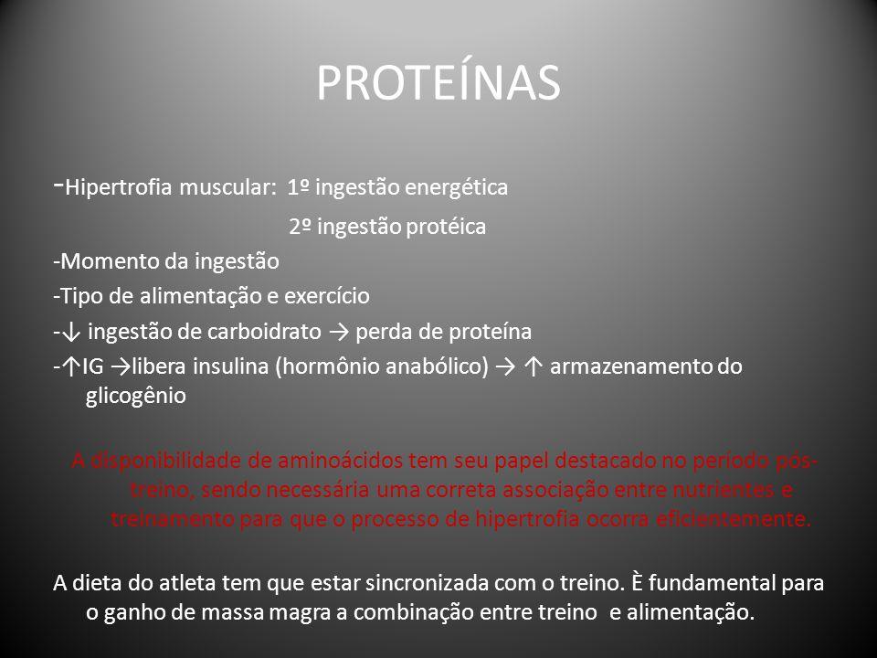 PROTEÍNAS - Hipertrofia muscular: 1º ingestão energética 2º ingestão protéica -Momento da ingestão -Tipo de alimentação e exercício -↓ ingestão de car