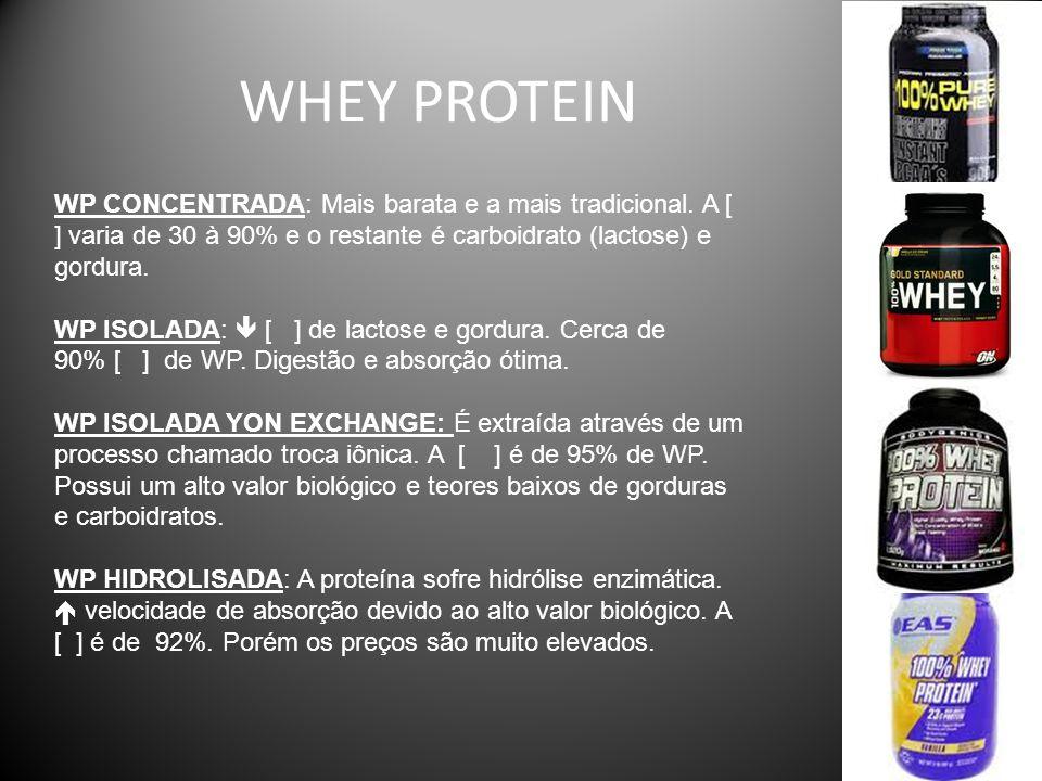 WHEY PROTEIN WP CONCENTRADA: Mais barata e a mais tradicional. A [ ] varia de 30 à 90% e o restante é carboidrato (lactose) e gordura. WP ISOLADA:  [