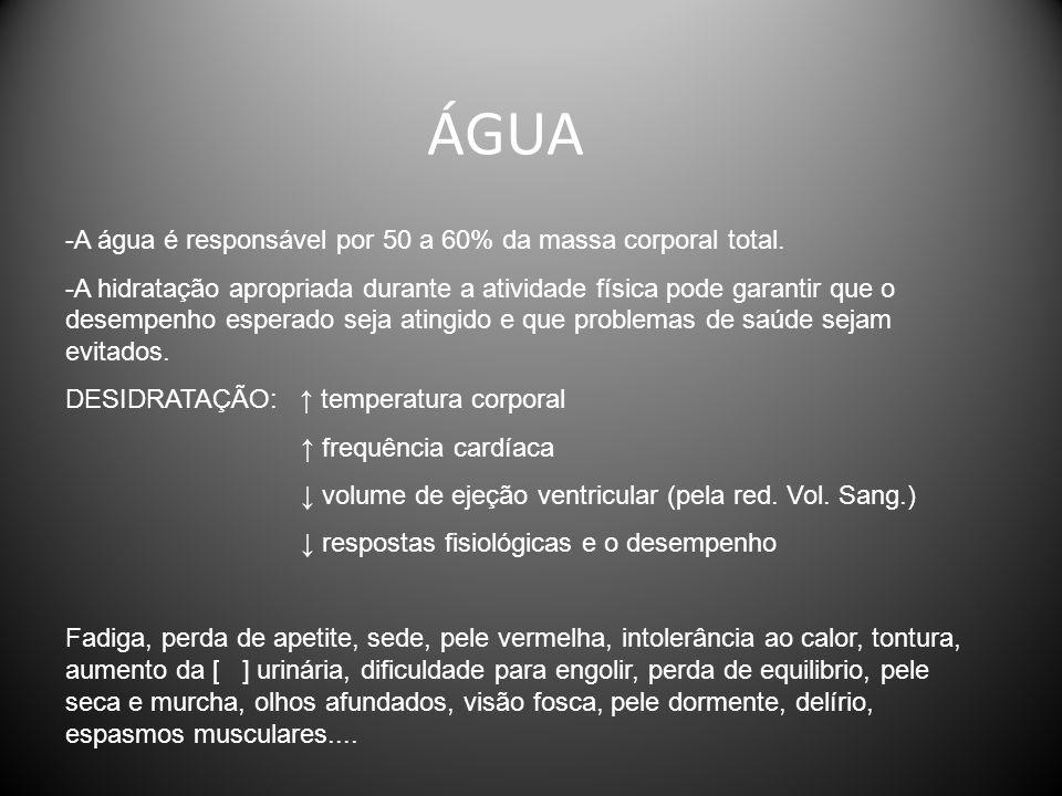 ÁGUA -A água é responsável por 50 a 60% da massa corporal total. -A hidratação apropriada durante a atividade física pode garantir que o desempenho es