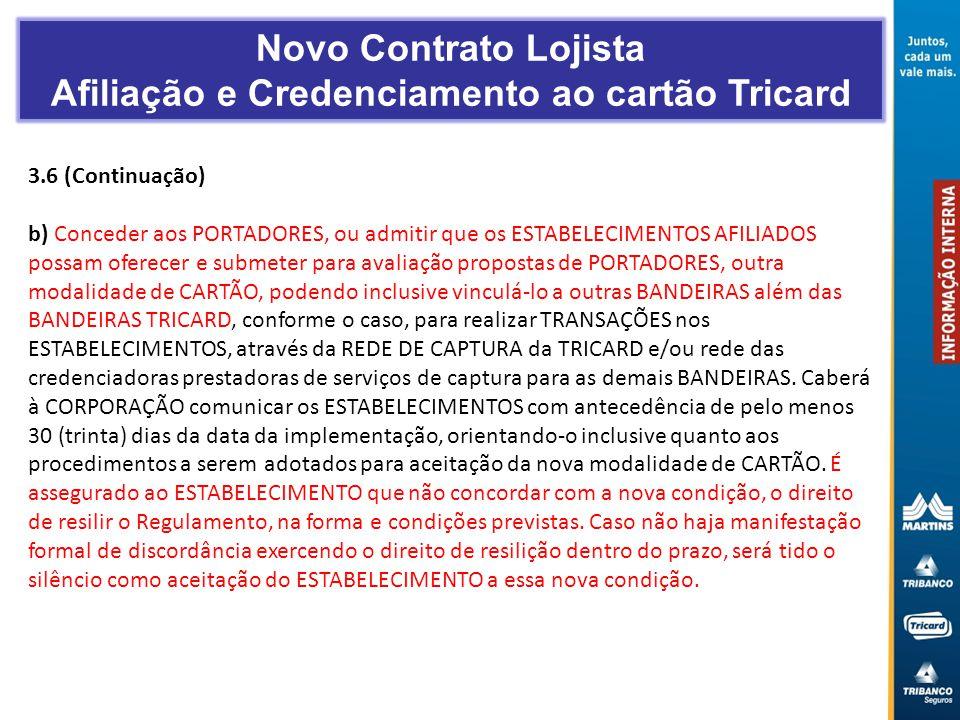 3.6 (Continuação) b) Conceder aos PORTADORES, ou admitir que os ESTABELECIMENTOS AFILIADOS possam oferecer e submeter para avaliação propostas de PORT