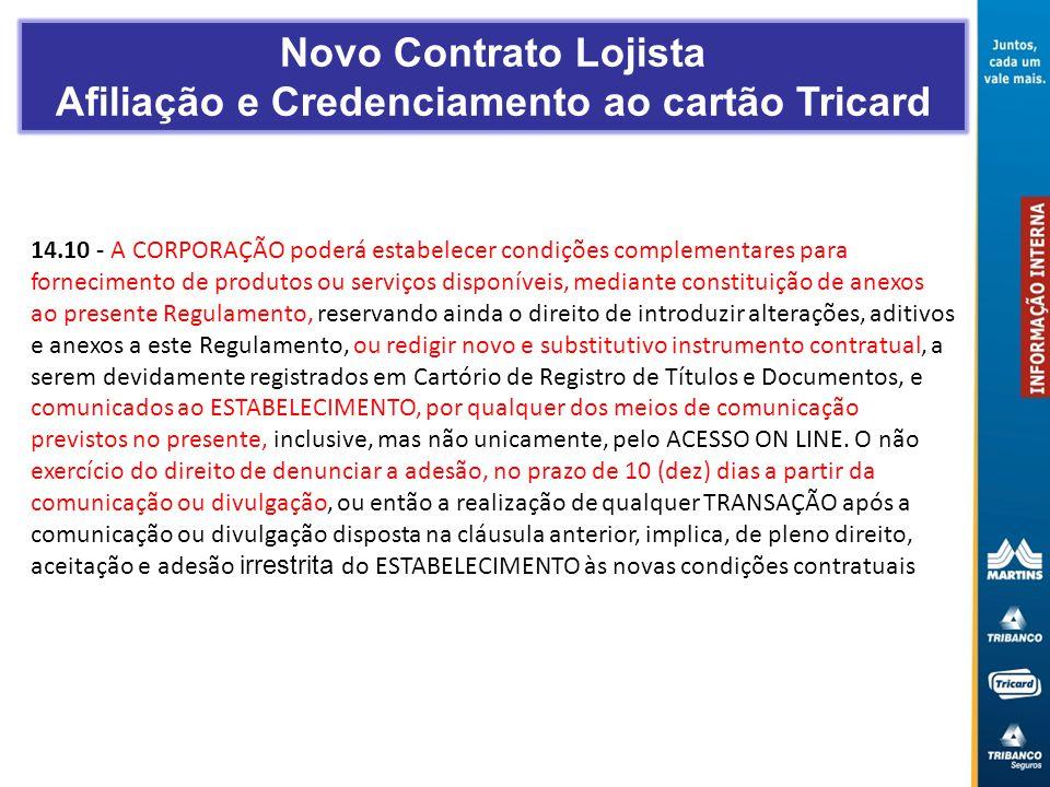 14.10 - A CORPORAÇÃO poderá estabelecer condições complementares para fornecimento de produtos ou serviços disponíveis, mediante constituição de anexo