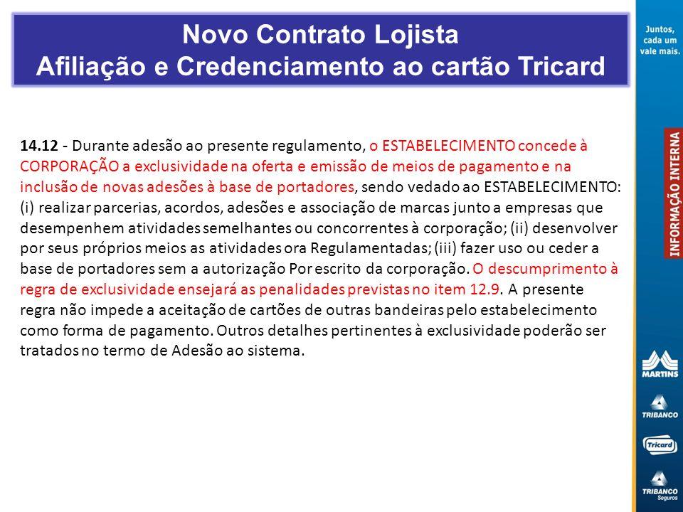 14.12 - Durante adesão ao presente regulamento, o ESTABELECIMENTO concede à CORPORAÇÃO a exclusividade na oferta e emissão de meios de pagamento e na