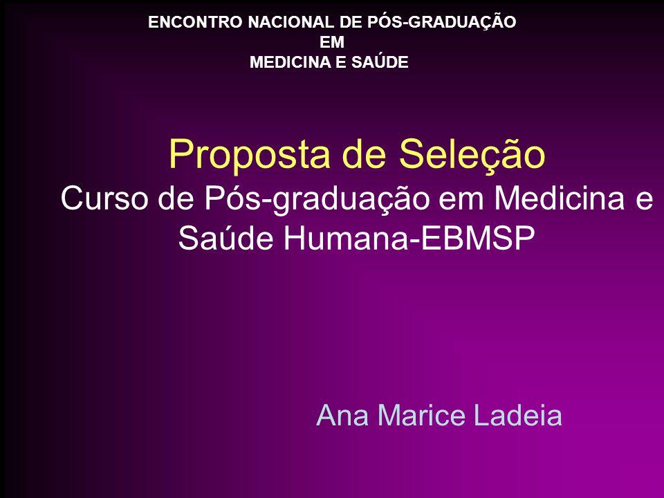 Proposta de Seleção Curso de Pós-graduação em Medicina e Saúde Humana-EBMSP Ana Marice Ladeia ENCONTRO NACIONAL DE PÓS-GRADUAÇÃO EM MEDICINA E SAÚDE