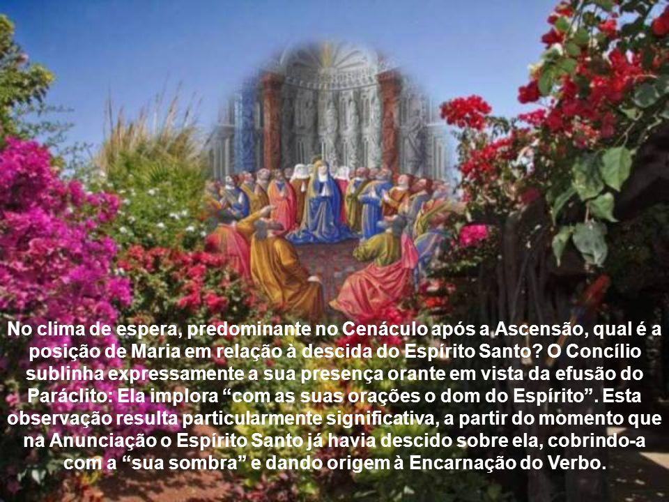 """Implorando Maria, com as suas orações, o dom daquele Espírito, que já sobre si descera na Anunciação"""". A primeira comunidade constitui o prelúdio do n"""