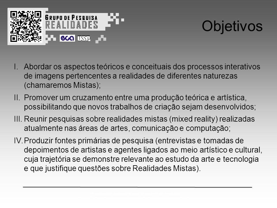 2º ENCONTRO INTERNACIONAL DE GRUPOS DE PESQUISA: CONVERGÊNCIAS ENTRE ARTE CIÊNCIA E TECNOLOGIA & REALIDADES MISTAS Objetivos I.