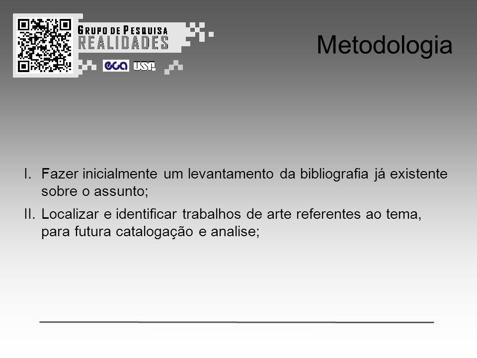 2º ENCONTRO INTERNACIONAL DE GRUPOS DE PESQUISA: CONVERGÊNCIAS ENTRE ARTE CIÊNCIA E TECNOLOGIA & REALIDADES MISTAS Metodologia I.