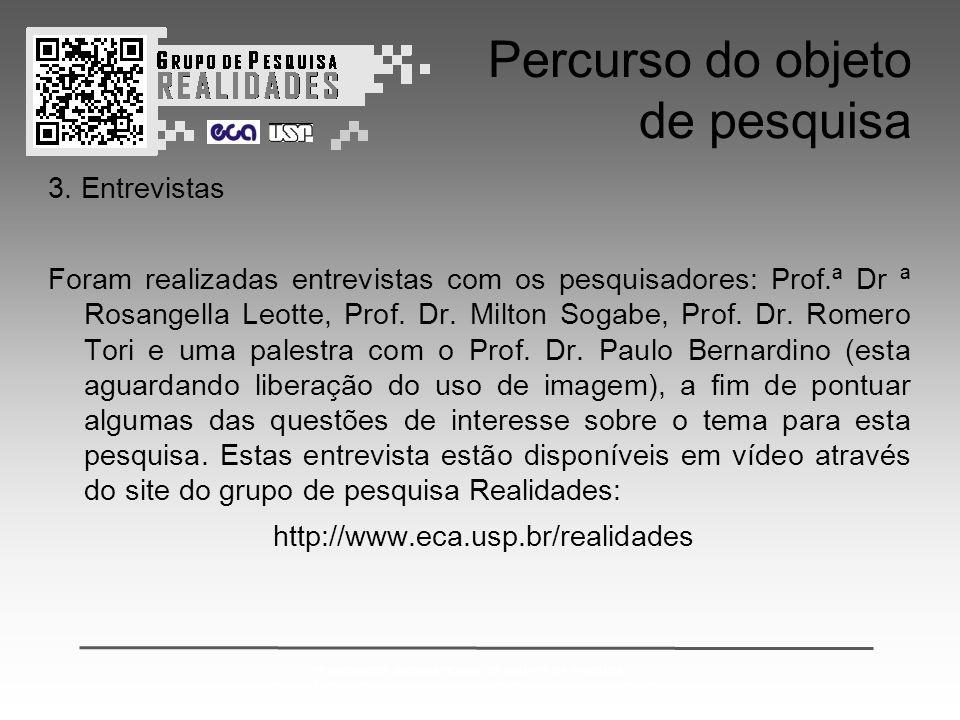 2º ENCONTRO INTERNACIONAL DE GRUPOS DE PESQUISA: CONVERGÊNCIAS ENTRE ARTE CIÊNCIA E TECNOLOGIA & REALIDADES MISTAS Percurso do objeto de pesquisa 3.