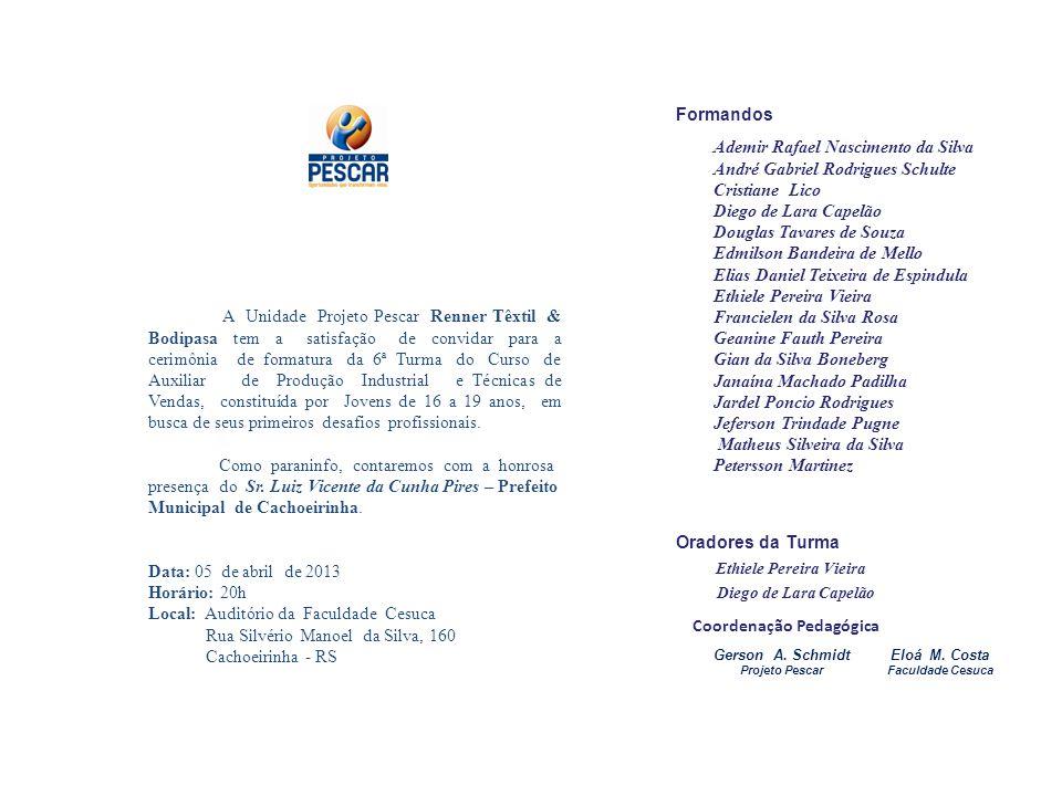 Data: 05 de abril de 2013 Horário: 20h Local: Auditório da Faculdade Cesuca Rua Silvério Manoel da Silva, 160 Cachoeirinha - RS A Unidade Projeto Pesc