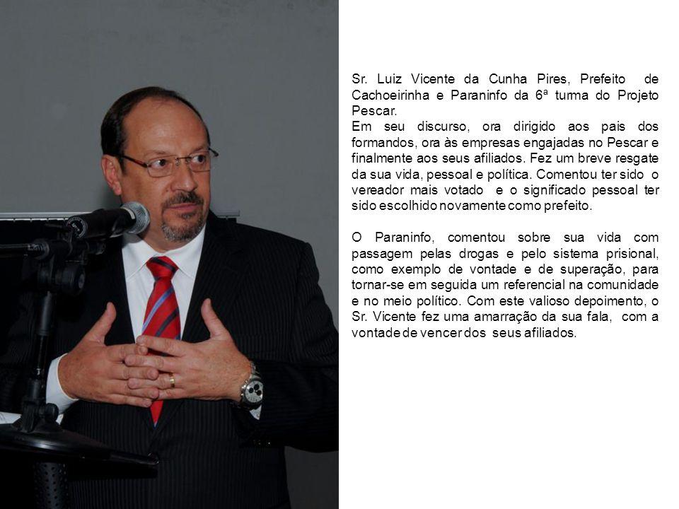 Sr. Luiz Vicente da Cunha Pires, Prefeito de Cachoeirinha e Paraninfo da 6ª turma do Projeto Pescar. Em seu discurso, ora dirigido aos pais dos forman
