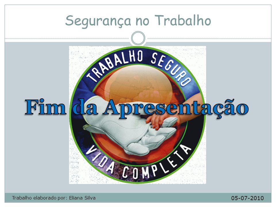 Segurança no Trabalho 05-07-2010 Trabalho elaborado por: Eliana Silva
