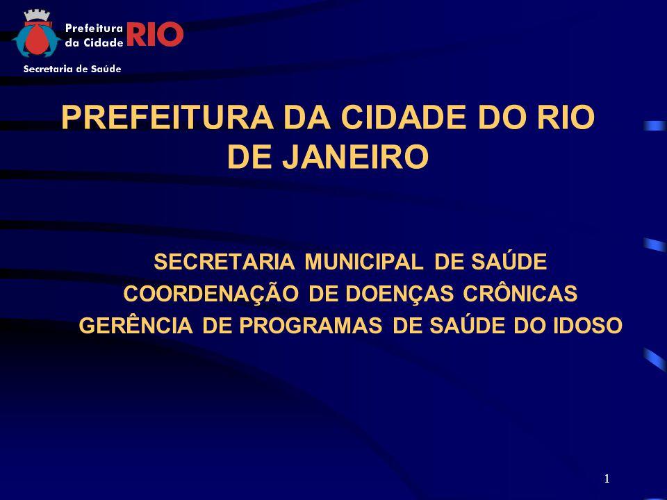 1 PREFEITURA DA CIDADE DO RIO DE JANEIRO SECRETARIA MUNICIPAL DE SAÚDE COORDENAÇÃO DE DOENÇAS CRÔNICAS GERÊNCIA DE PROGRAMAS DE SAÚDE DO IDOSO