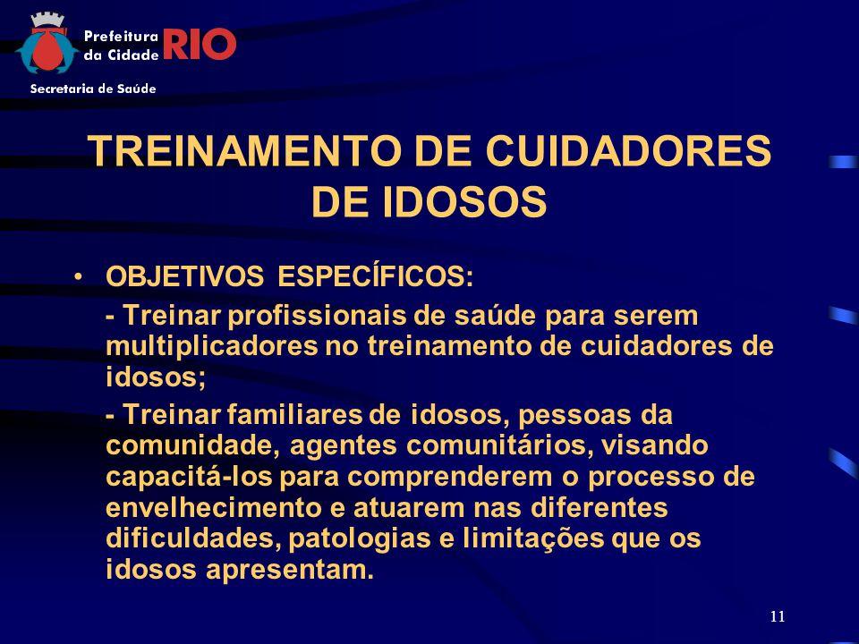 11 TREINAMENTO DE CUIDADORES DE IDOSOS OBJETIVOS ESPECÍFICOS: - Treinar profissionais de saúde para serem multiplicadores no treinamento de cuidadores