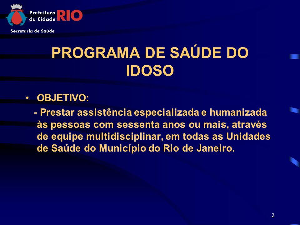 2 PROGRAMA DE SAÚDE DO IDOSO OBJETIVO: - Prestar assistência especializada e humanizada às pessoas com sessenta anos ou mais, através de equipe multidisciplinar, em todas as Unidades de Saúde do Município do Rio de Janeiro.