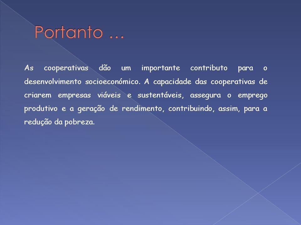As cooperativas dão um importante contributo para o desenvolvimento socioeconómico. A capacidade das cooperativas de criarem empresas viáveis e susten